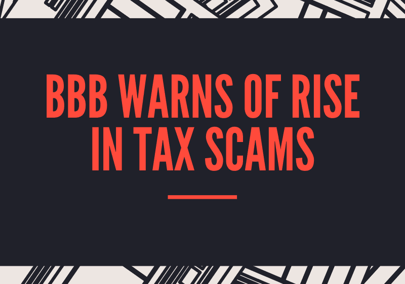 Better Business Bureau Warns of Rise In Tax Scams » Scammer News