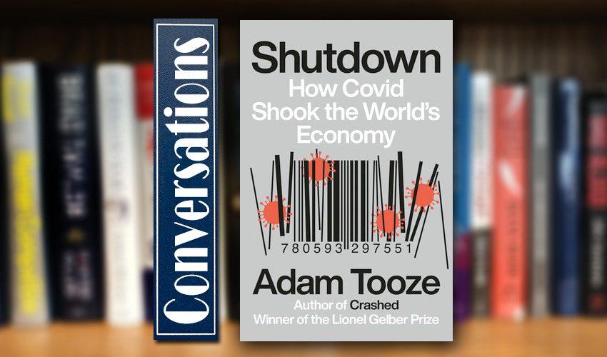 "Conversations: Adam Tooze, ""Shutdown: How COVID Shook the World's Economy"" – kansaspublicradio.org"